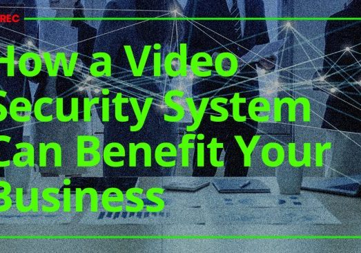 How a Video Security System Can Benefit Your Business