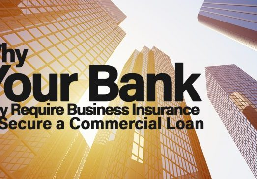 Why Your Bank May Require Business Insurance to Secure a Com